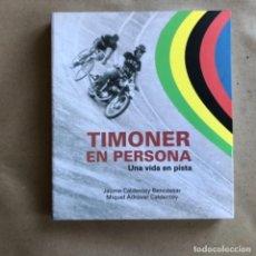 Coleccionismo deportivo: TIMONER EN PERSONA, UNA VIDA EN PISTA. JAUME CALDENTEY Y MIQUEL ADROVER. ED. CARENA 2013. CICILISMO.. Lote 132719786
