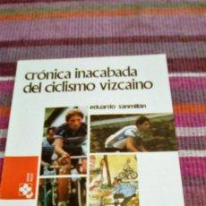Coleccionismo deportivo: CRÓNICA INACABADA DEL CICLISMO VIZCAÍNO EDUARDO SANMILLÁN ILUSTRADO TEMAS VIZCAÍNOS. Lote 133603998