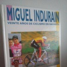 Coleccionismo deportivo: MIGUEL INDURAIN - VEINTE AÑOS DE CICLISMO EN NAVARRA - . Lote 142772922