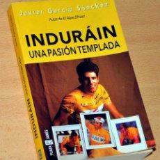Coleccionismo deportivo: INDURAÍN, UNA PASIÓN TEMPLADA - DE JAVIER GARCÍA SÁNCHEZ - PLAZA & JANES - 1ª EDICIÓN - JUNIO 1998. Lote 143997510