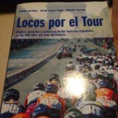 Coleccionismo deportivo: LOCOS POR EL TOUR. CARLOS ARRIBAS, SERGI LÓPEZ EGEA, GABRIEL PERNAU. RBA. PRIMERA EDICIÓN JUNIO 2003. Lote 145631322