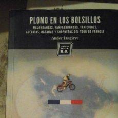 Coleccionismo deportivo: PLOMO EN LOS BOLSILLOS. MALANDANZAS, FANFARRONADAS, TRAICIONES, ALEGRÍAS, HAZAÑAS Y SORPRESAS DEL TO. Lote 146567210