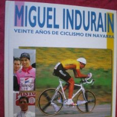 Coleccionismo deportivo: MIGUEL INDURAIN, VEINTE AÑOS DE CICLISMO EN NAVARRA.. Lote 246895005