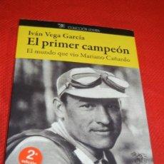 Coleccionismo deportivo: EL PRIMER CAMPEON. EL MUNDO QUE VIO MARIANO CAÑARDO, DE IVAN VEGA GARCIA 2014. Lote 150241190