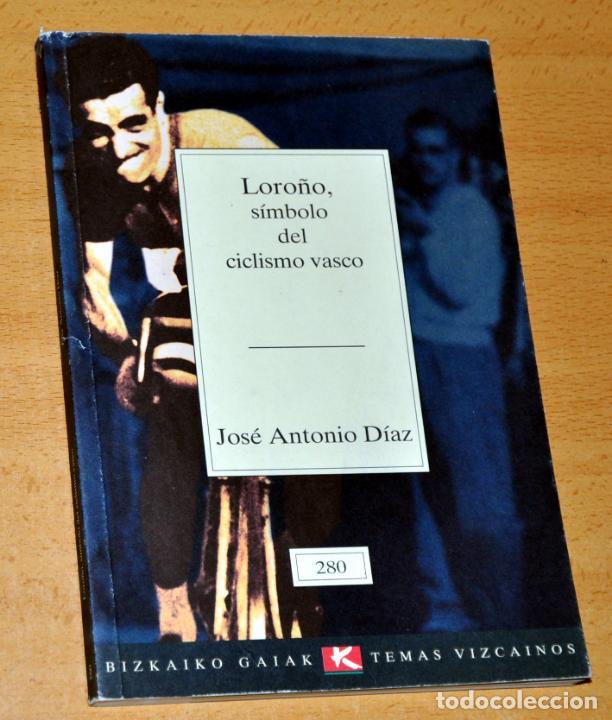 LOROÑO, SÍMBOLO DEL CICLISMO VASCO - DE JOSÉ ANTONIO DÍAZ - EDITORIAL BIZKAIKO GAIAK - ABRIL 1998 (Coleccionismo Deportivo - Libros de Ciclismo)