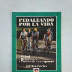 Coleccionismo deportivo: PEDALEANDO POR LA VIDA. PETER KONOPKA. EDITORIAL TUTOR. TDK367. Lote 151731190