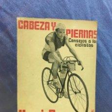 Coleccionismo deportivo: CABEZA Y PIERNAS CONSEJOS A LOS CICLISTAS HENRI DESGRANGE EDITORIAL JUVENTUD, 1ª EDICIÓN 1935. Lote 154108058