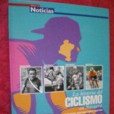 Colecionismo desportivo: LA HISTORIA DEL CICLISMO EN NAVARRA. JAVIER ENCINAS, JORGE NAGORE, JAVIER OSÉS. DIARIO DE NOTICIAS.. Lote 203410301