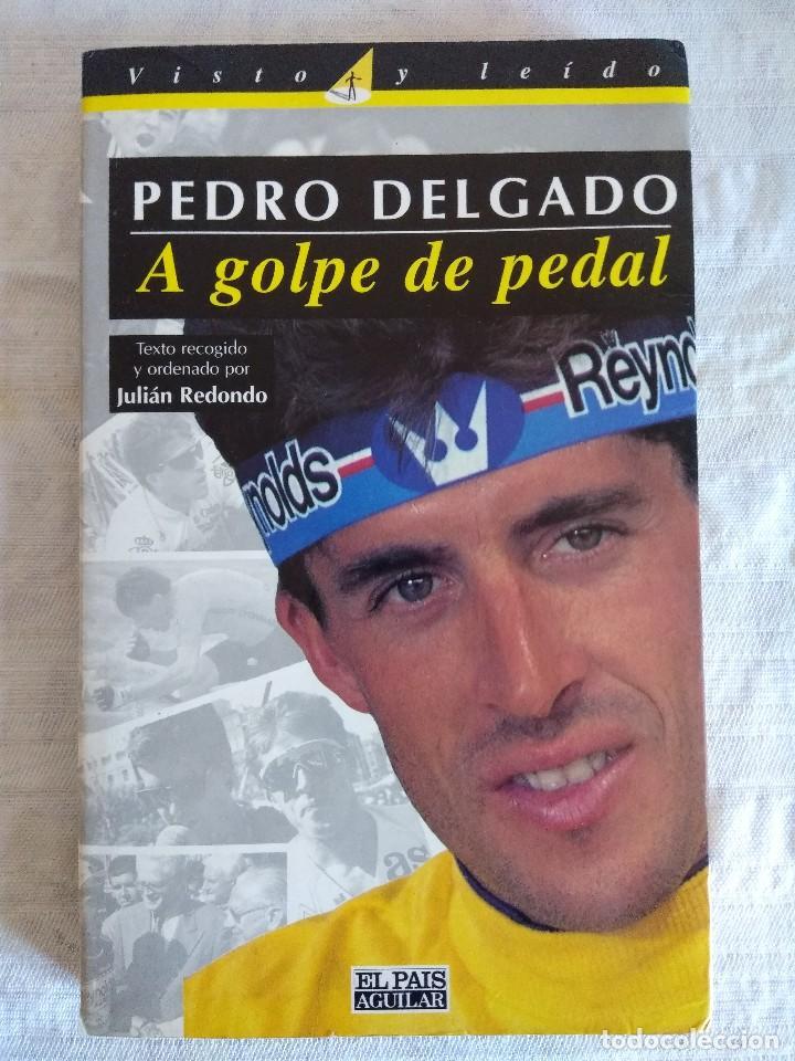 LIBRO DE CICLISMO/PEDRO DELGADO/A GOLPE DE PEDAL. (Coleccionismo Deportivo - Libros de Ciclismo)