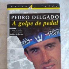 Coleccionismo deportivo: LIBRO DE CICLISMO/PEDRO DELGADO/A GOLPE DE PEDAL.. Lote 162494810