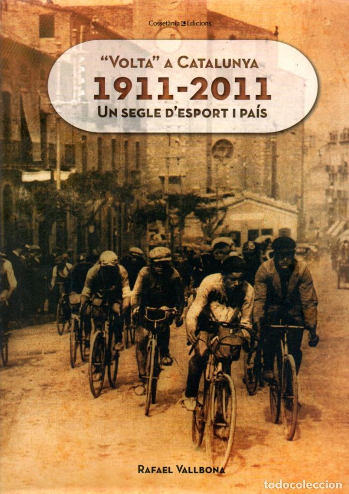 VALLBONA : VOLTA A CATALUNYA 1911.2011 UN SEGLE D' ESPORT I PAÍS (COSSETÀNIA, 2011) CATALÀ (Coleccionismo Deportivo - Libros de Ciclismo)