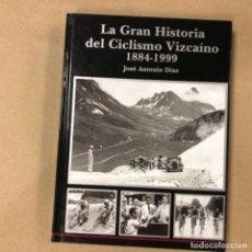 Coleccionismo deportivo: LA GRAN HISTORIA DEL CICLISMO VIZCAÍNO (1884-1999). JOSÉ ANTONIO DÍAZ. EDITADO EN EL AÑO 2000.. Lote 164627982