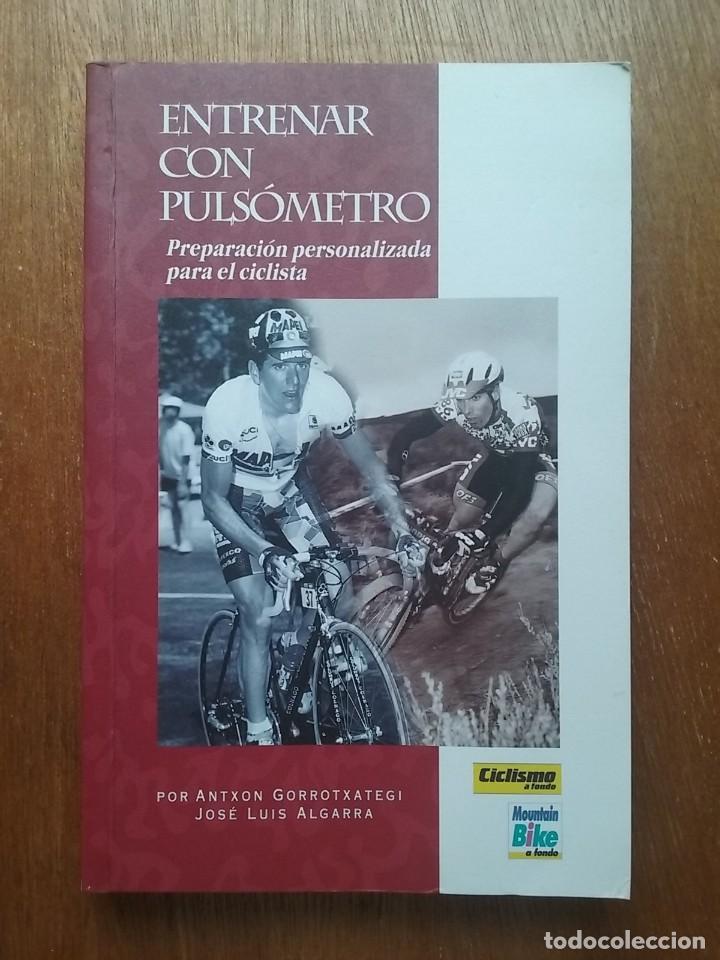ENTRENAR CON PULSOMETRO, PREPARACION PERSONALIZADA PARA EL CICLISTA, ANTXON GORROTXATEGI, DORLETA (Coleccionismo Deportivo - Libros de Ciclismo)