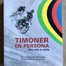 Coleccionismo deportivo: TIMONER EN PERSONA, UNA VIDA EN PISTA. JAUME CALDENTEY Y MIQUEL ADROVER. ED. CARENA 2013. CICILISMO.. Lote 177847713