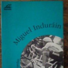 Coleccionismo deportivo: MIGUEL INDURAIN UNA VIDA SOBRE RUEDAS POR PABLO MUÑOZ 1994. Lote 178290205