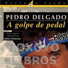 Coleccionismo deportivo: DELGADO, PEDRO. A GOLPE DE PEDAL. TEXTO RECOGIDO Y ORDENADO POR JULIÁN REDONDO. Lote 179560566