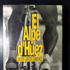Coleccionismo deportivo: LIBRO ALPE D'HUEZ. JAVIER GARCÍA SANCHEZ. Lote 183584007