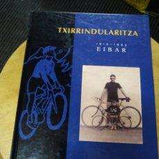 Coleccionismo deportivo: TXIRRINDULARITZA 1910 - 1993 EIBAR (FUNDACIÓN KUTXA). Lote 190232237