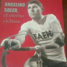Coleccionismo deportivo: ANGELINO SOLER - EL ETERNO CICLISTA. Lote 191324037