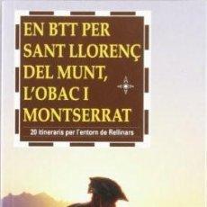 Coleccionismo deportivo: EN BTT PER SANT LLORENÇ DEL MUNT, L'OBAC I MONTSERRAT ( 20 ITINERARIS PER L'ENTORN DE RELLINARS ). Lote 194516647