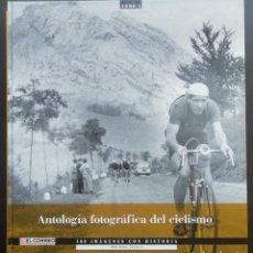 Coleccionismo deportivo: ANTOLOGÍA FOTOGRÁFICA DEL CICLISMO. 500 IMÁGENES CON HISTORIA. TOMO I. LIBRO TAPA DURA. 2004. Lote 198469166