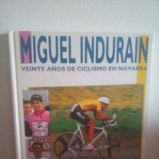 Coleccionismo deportivo: MIGUEL INDURAIN - VEINTE AÑOS DE CICLISMO EN NAVARRA -. Lote 204176530