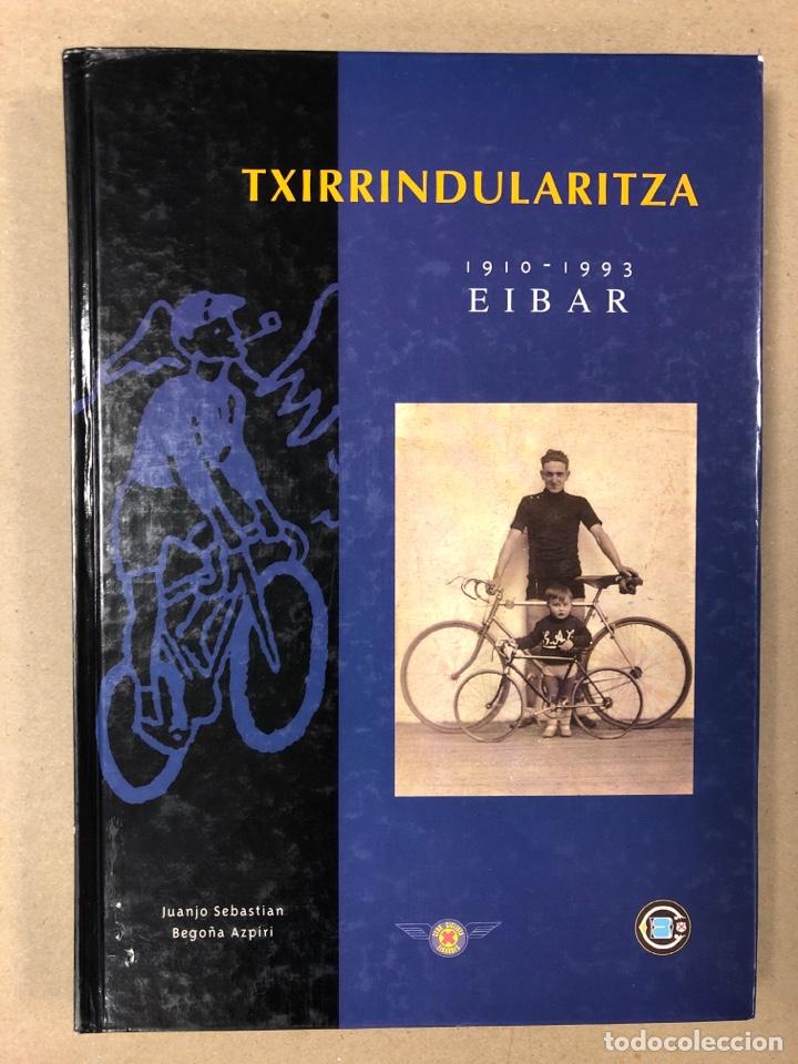 TXIRRINDULARITZA EIBAR (1910 - 1993). JUANJO SEBASTIÁN - BEGOÑA AZPIRI. CLUB CICLISTA EIBARRES (Coleccionismo Deportivo - Libros de Ciclismo)
