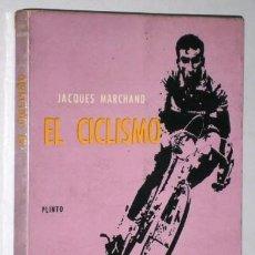 Coleccionismo deportivo: EL CICLISMO POR JACQUES MARCHAND DE ED. PLINTO EN MADRID 1964 PRIMERA EDICIÓN. Lote 204812727