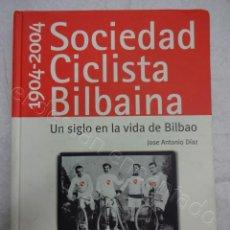 Coleccionismo deportivo: SOCIEDAD CICLISTA BILBAINA. 1904-2004. UN SIGLO EN LA VIDA DE BILBAO. 288 PÁGINAS. Lote 209212552