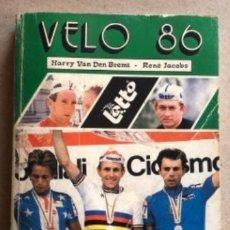 Coleccionismo deportivo: VELO 86. HARRY VAN DEN BRENT Y RENÉ JACOBS. GUÍA CICLISTA DE 1986.. Lote 128913707