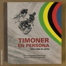 Coleccionismo deportivo: TIMONER EN PERSONA, UNA VIDA EN PISTA. JAUME CALDENTEY Y MIQUEL ADROVER. ED. CARENA 2013. CICILISMO.. Lote 211430725