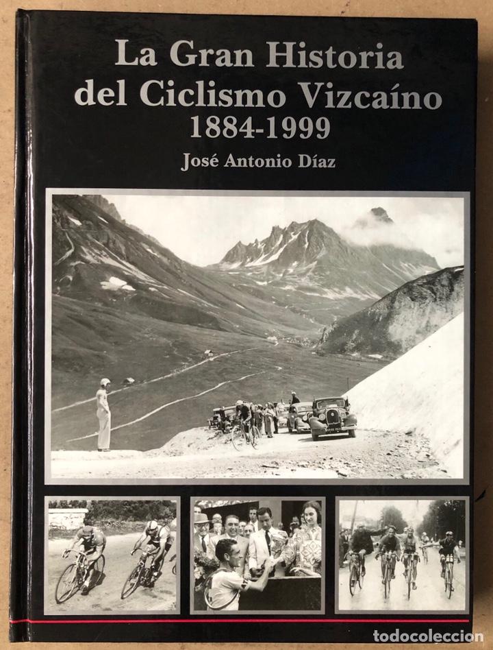 LA GRAN HISTORIA DEL CICLISMO VIZCAÍNO (1884 - 1999). JOSÉ ANTONIO DÍAZ. (Coleccionismo Deportivo - Libros de Ciclismo)