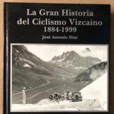 Coleccionismo deportivo: LA GRAN HISTORIA DEL CICLISMO VIZCAÍNO (1884 - 1999). JOSÉ ANTONIO DÍAZ.. Lote 211893971