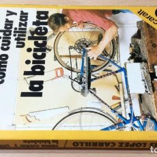 Coleccionismo deportivo: COMO CUIDAR Y UTILIZAR LA BICICLETA - LUIS LOPEZ CARRILLO - CARALT P102. Lote 215454948