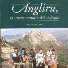 Coleccionismo deportivo: ANGLIRU, LA NUEVA CUMBRE DEL CICLISMO. JOSÉ ENRIQUE CIMA. 1999. Lote 218591963
