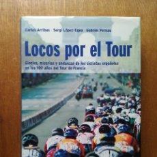 Coleccionismo deportivo: LOCOS POR EL TOUR, CARLOS ARRIBAS, RBA, 2003. Lote 221377292