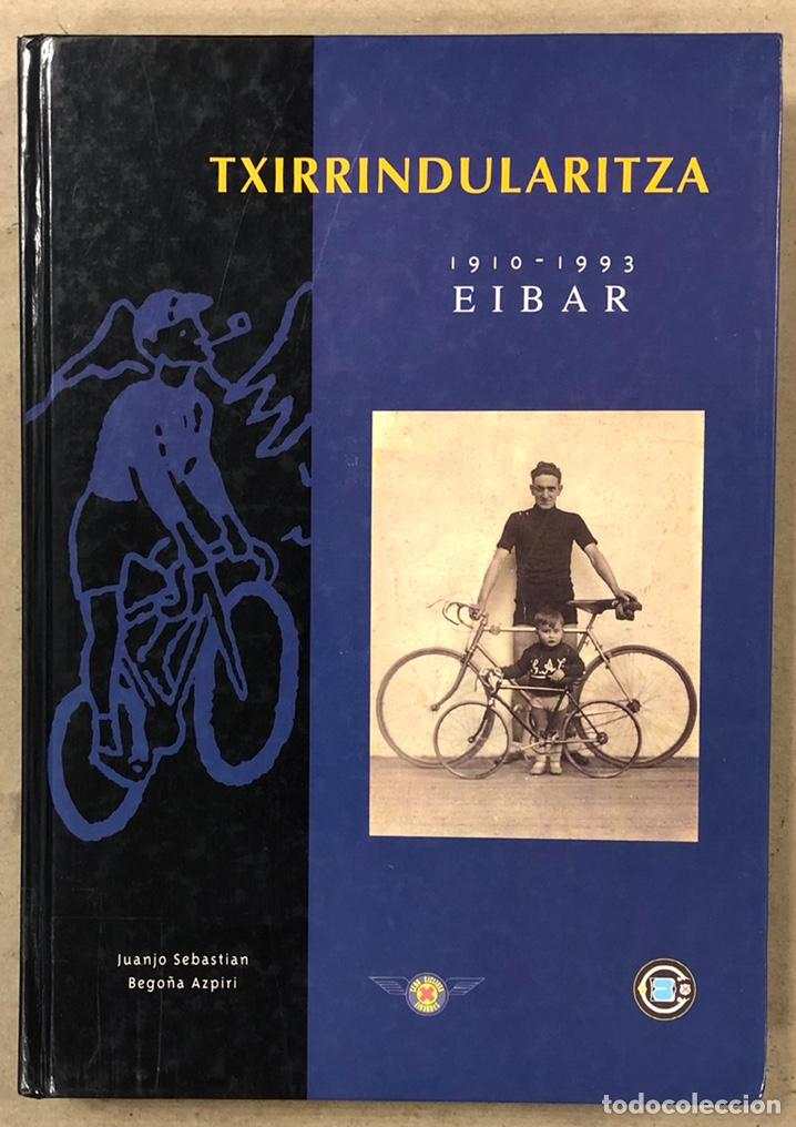 TXIRRINDULARITZA EIBAR (1910 - 1993). JUANJO SEBASTIÁN - BEGOÑA AZPIRI. CLUB CICLISTA EIBARRES 1994. (Coleccionismo Deportivo - Libros de Ciclismo)