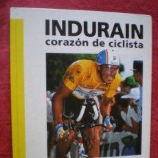 Coleccionismo deportivo: MIGUEL INDURÁIN, CORAZÓN DE CICLISTA. BENITO URRABURU. CICLISMO A FONDO.. Lote 232810495