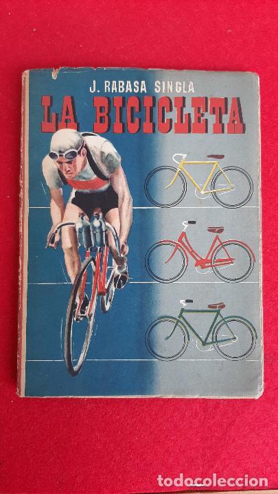LIBRO CICLIMO LA BICICLETA J RABASA SINGLA 1947 ORIGINAL (Coleccionismo Deportivo - Libros de Ciclismo)