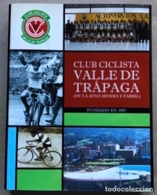 CLUB CICLISTA VALLE DE TRAPAGA ( DE LA ZONA MINERA Y FABRIL ) FUNDADO EN 1957. 592 PÁGINAS. (Coleccionismo Deportivo - Libros de Ciclismo)