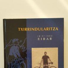 Coleccionismo deportivo: TXIRRINDULARITZA 1910-1993 EIBAR. Lote 254771025