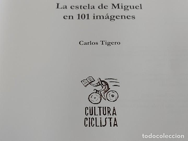 Coleccionismo deportivo: LA ESTELA DE MIGUEL EN 101 IMÁGENES / CARLOS TIGERO / ED: CULTURA CICLISTA-2018 / COMO NUEVO - Foto 3 - 263109225