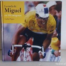 Coleccionismo deportivo: LA ESTELA DE MIGUEL EN 101 IMÁGENES / CARLOS TIGERO / ED: CULTURA CICLISTA-2018 / COMO NUEVO. Lote 263109225