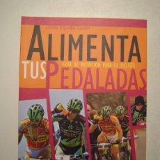 Coleccionismo deportivo: ALIMENTA TUS PEDALADAS. GUÍA DE NUTRICIÓN PARA EL CICLISTA - CHEMA ARGUEDAS LOZANO - 2010. Lote 266601893