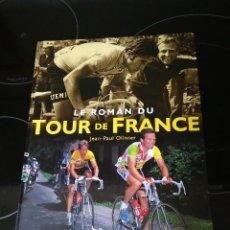 Coleccionismo deportivo: LE ROMAN DU TOUR DE FRANCE / JEAN PAUL OLLIVIER / 200 PAGINAS CON FOTOS EN BLANCO Y NEGRO Y COLOR. Lote 269978953