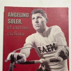 Coleccionismo deportivo: LIBRO ANGELINO SOLER, EL ETERNO CICLISTA. Lote 278705718