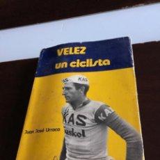 Coleccionismo deportivo: VELEZ UN CICLISTA JUAN JOSE URRACA 1971 PROLOGO DE DON MANUEL SERDAN. Lote 285648163