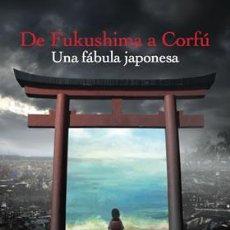 Libros: NOVELA. DE FUKUSHIMA A CORFÚ. UNA FÁBULA JAPONESA - CARMEN DOMINGO. Lote 43739674