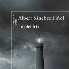 Libros: NARRATIVA. CIENCIA FICCIÓN. LA PIEL FRÍA - ALBERT SÁNCHEZ PIÑOL. Lote 53165173