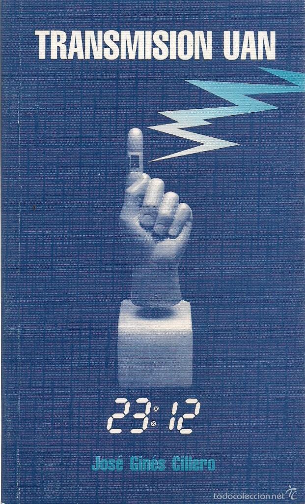 JOSÉ GINÉS CILLERO : TRANSMISION UAN. (ZARAGOZA, 1998) (Libros Nuevos - Literatura - Narrativa - Ciencia Ficción y Fantasía)